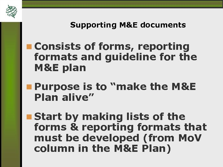Supporting M&E documents Consists of forms, reporting formats and guideline for the M&E plan