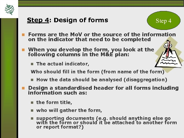 Step 4: Design of forms Step 4 Forms are the Mo. V or the