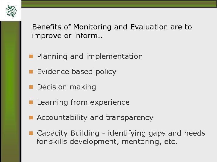 Benefits of Monitoring and Evaluation are to improve or inform. . Planning and implementation