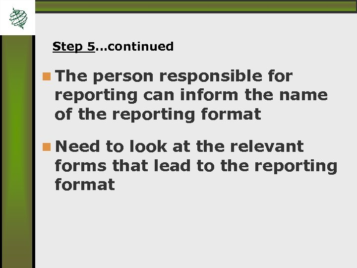 Step 5…continued The person responsible for reporting can inform the name of the reporting