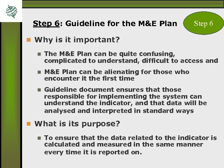 Step 6: Guideline for the M&E Plan Step 6 Why is it important? The