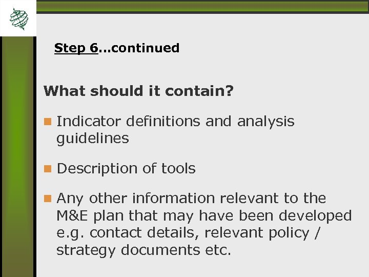 Step 6…continued What should it contain? Indicator definitions and analysis guidelines Description of tools