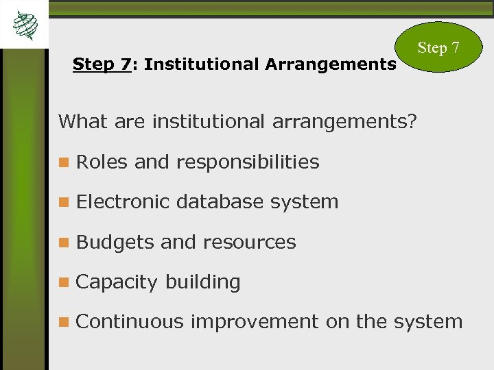 Step 7: Institutional Arrangements Step 7 What are institutional arrangements? Roles and responsibilities Electronic
