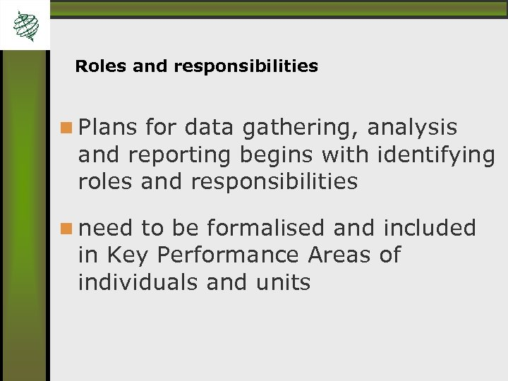 Roles and responsibilities Plans for data gathering, analysis and reporting begins with identifying roles