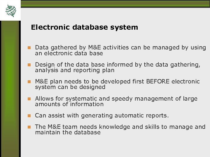 Electronic database system Data gathered by M&E activities can be managed by using an