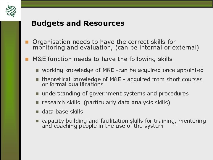 Budgets and Resources Organisation needs to have the correct skills for monitoring and evaluation,