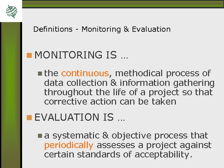 Definitions - Monitoring & Evaluation MONITORING IS … the continuous, methodical process of data