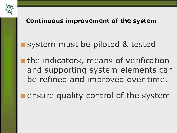 Continuous improvement of the system must be piloted & tested the indicators, means of