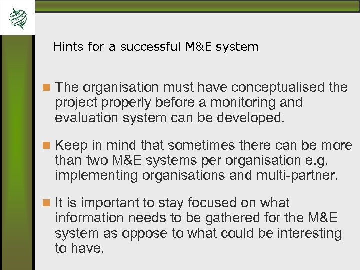 Hints for a successful M&E system The organisation must have conceptualised the project properly