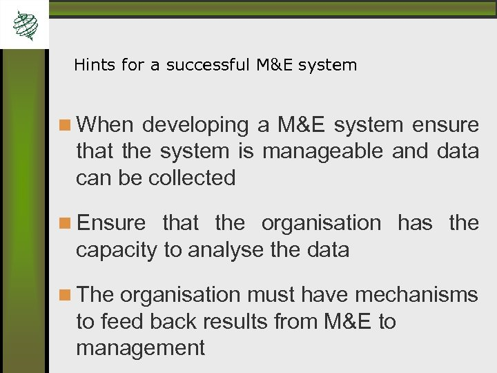 Hints for a successful M&E system When developing a M&E system ensure that the