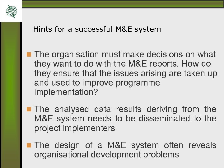 Hints for a successful M&E system The organisation must make decisions on what they