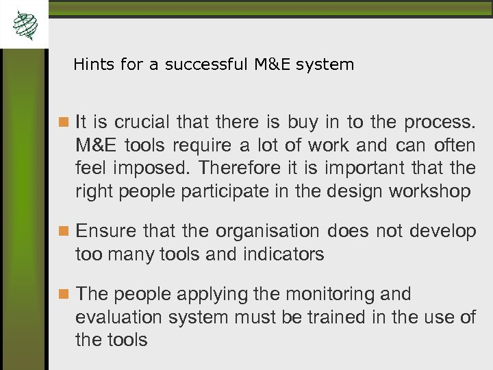 Hints for a successful M&E system It is crucial that there is buy in