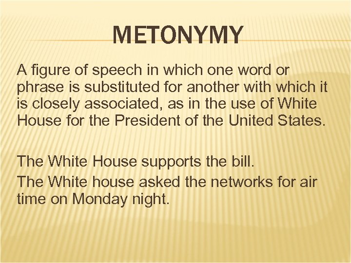METONYMY A figure of speech in which one word or phrase is substituted for