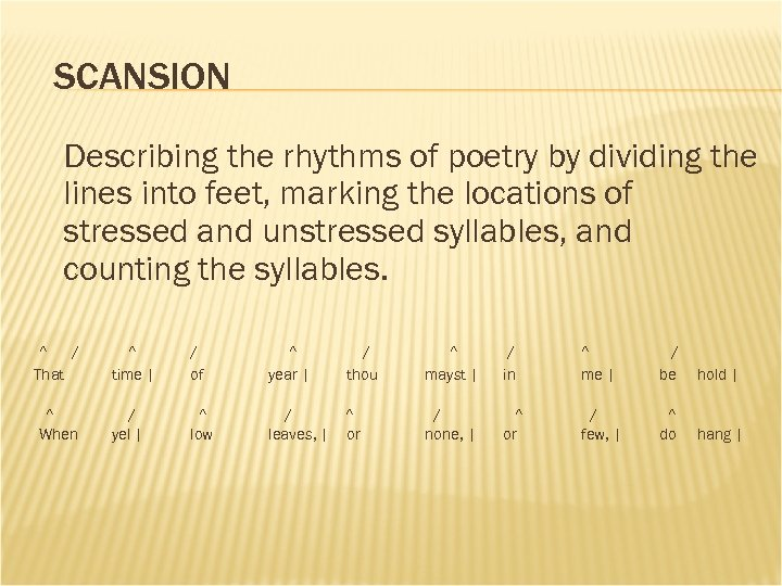 SCANSION Describing the rhythms of poetry by dividing the lines into feet, marking the