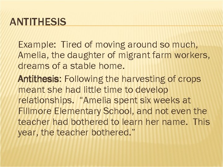 ANTITHESIS Example: Tired of moving around so much, Amelia, the daughter of migrant farm