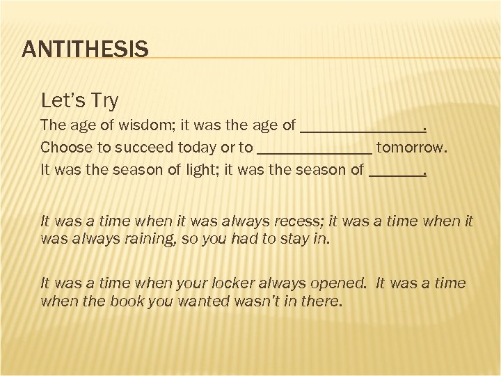ANTITHESIS Let's Try The age of wisdom; it was the age of. Choose to
