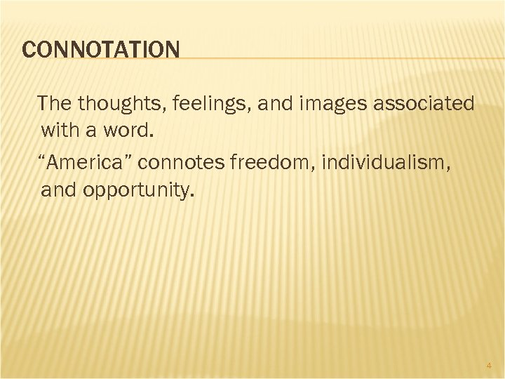"""CONNOTATION The thoughts, feelings, and images associated with a word. """"America"""" connotes freedom, individualism,"""