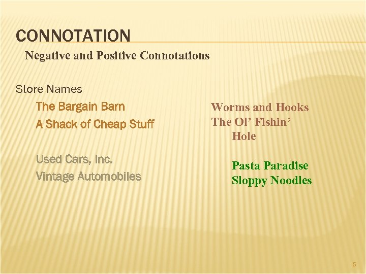 CONNOTATION Negative and Positive Connotations Store Names The Bargain Barn A Shack of Cheap