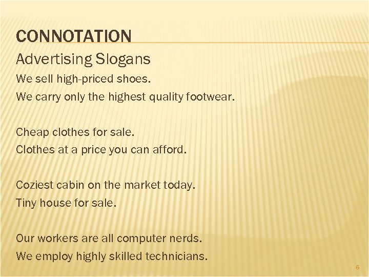 CONNOTATION Advertising Slogans We sell high-priced shoes. We carry only the highest quality footwear.