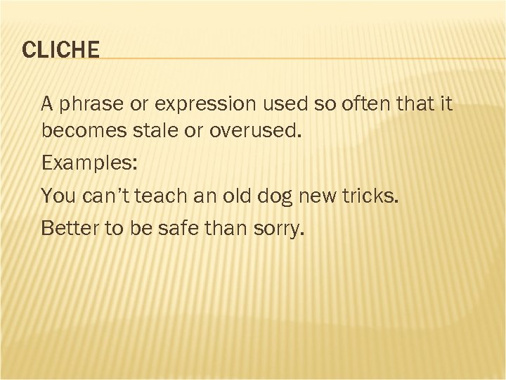 CLICHE A phrase or expression used so often that it becomes stale or overused.