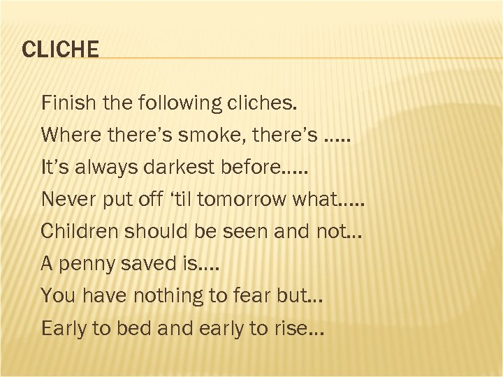 CLICHE Finish the following cliches. Where there's smoke, there's …. . It's always darkest