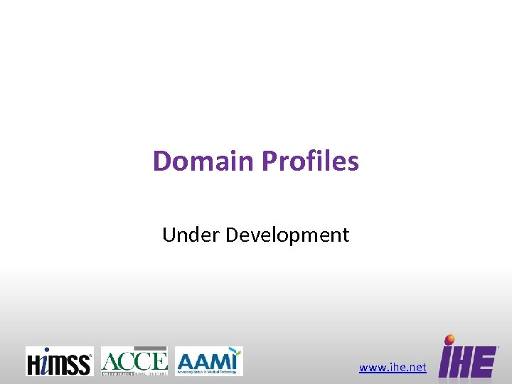 Domain Profiles Under Development www. ihe. net