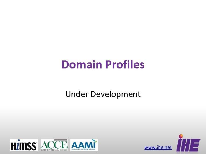 Domain Profiles Under Development www. ihe. net