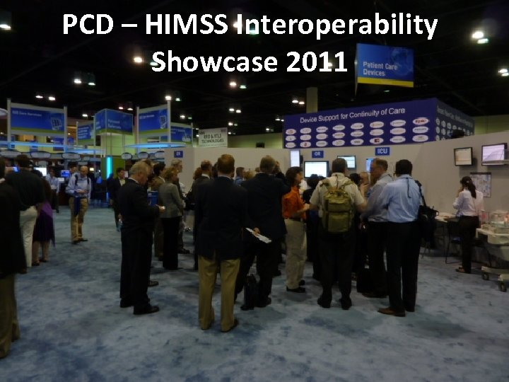 PCD @ Interoperability PCD – HIMSS 2010 Showcase 2011 www. ihe. net