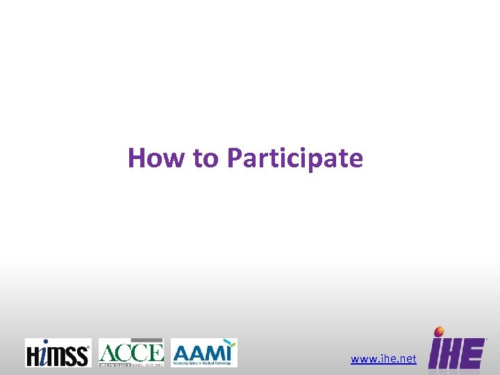 How to Participate www. ihe. net