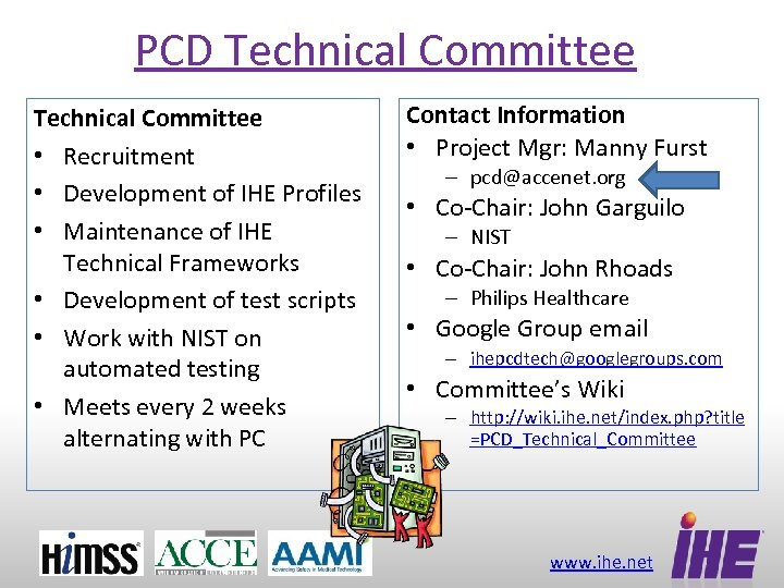 PCD Technical Committee • Recruitment • Development of IHE Profiles • Maintenance of IHE