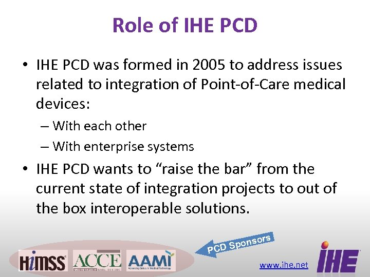 Role of IHE PCD • IHE PCD was formed in 2005 to address issues