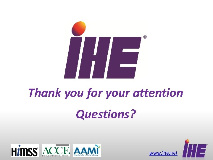 Thank you for your attention Questions? www. ihe. net