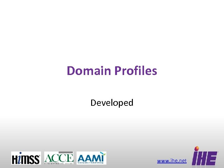Domain Profiles Developed www. ihe. net