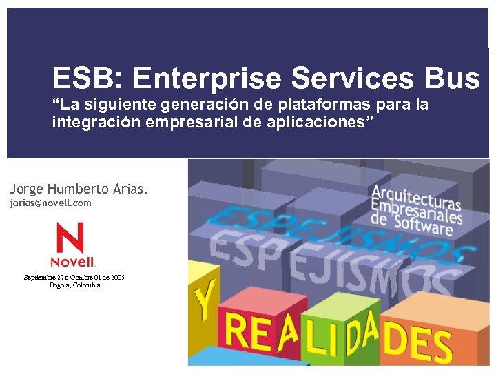 """ESB: Enterprise Services Bus """"La siguiente generación de plataformas para la integración empresarial de"""