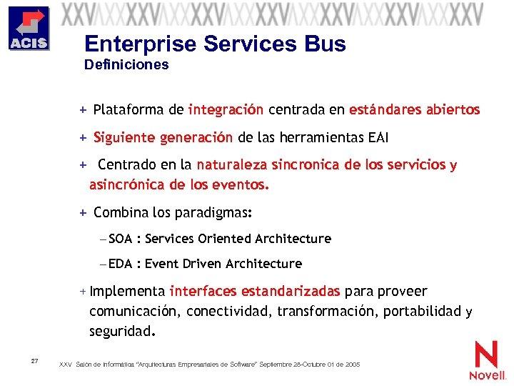 Enterprise Services Bus Definiciones + Plataforma de integración centrada en estándares abiertos + Siguiente