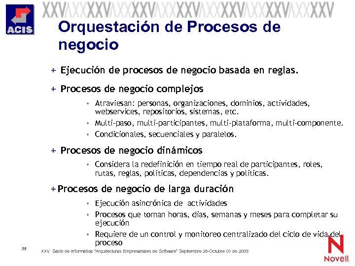Orquestación de Procesos de negocio + Ejecución de procesos de negocio basada en reglas.