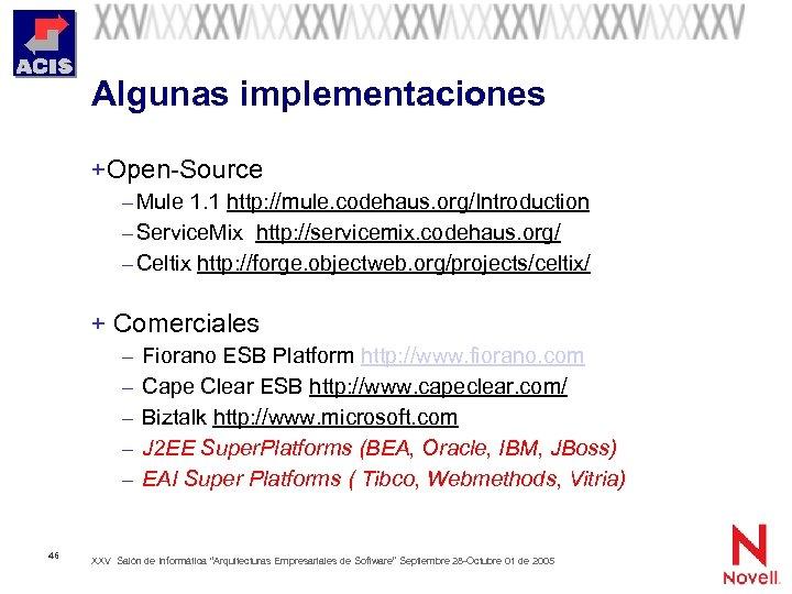 Algunas implementaciones + Open-Source – Mule 1. 1 http: //mule. codehaus. org/Introduction – Service.