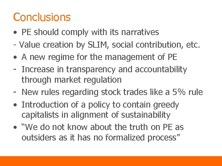 Conclusions • PE should comply with its narratives - Value creation by SLIM, social