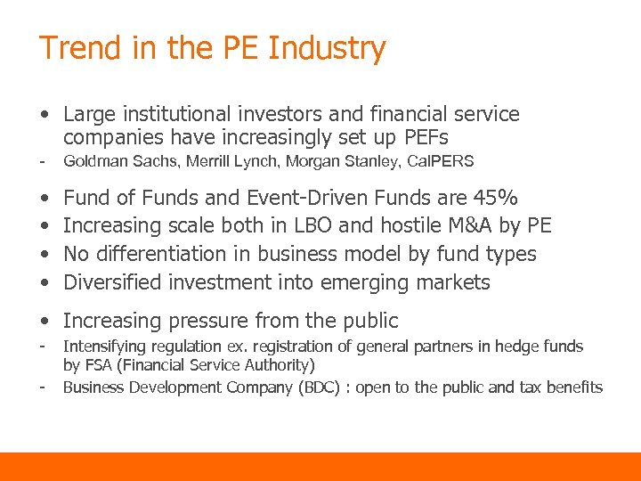 Trend in the PE Industry • Large institutional investors and financial service companies have