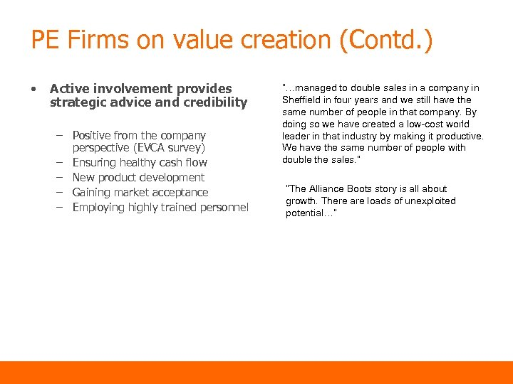 PE Firms on value creation (Contd. ) • Active involvement provides strategic advice and
