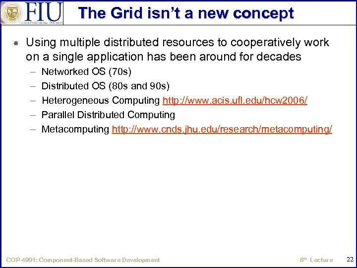 The Grid isn't a new concept Using multiple distributed resources to cooperatively work on