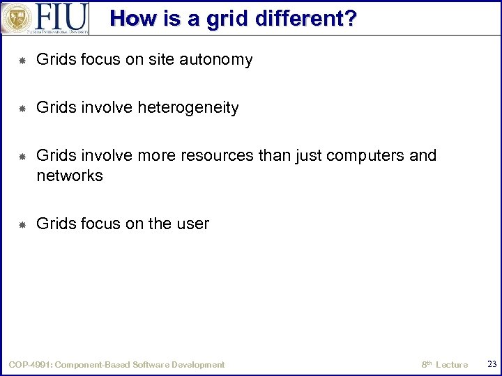 How is a grid different? Grids focus on site autonomy Grids involve heterogeneity Grids