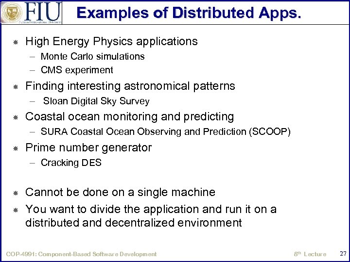 Examples of Distributed Apps. High Energy Physics applications – Monte Carlo simulations – CMS