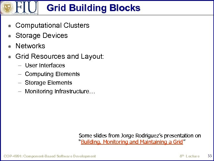 Grid Building Blocks Computational Clusters Storage Devices Networks Grid Resources and Layout: – –