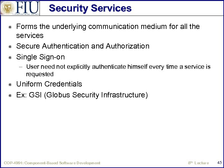 Security Services Forms the underlying communication medium for all the services Secure Authentication and