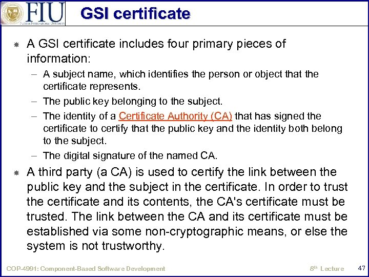 GSI certificate A GSI certificate includes four primary pieces of information: – A subject
