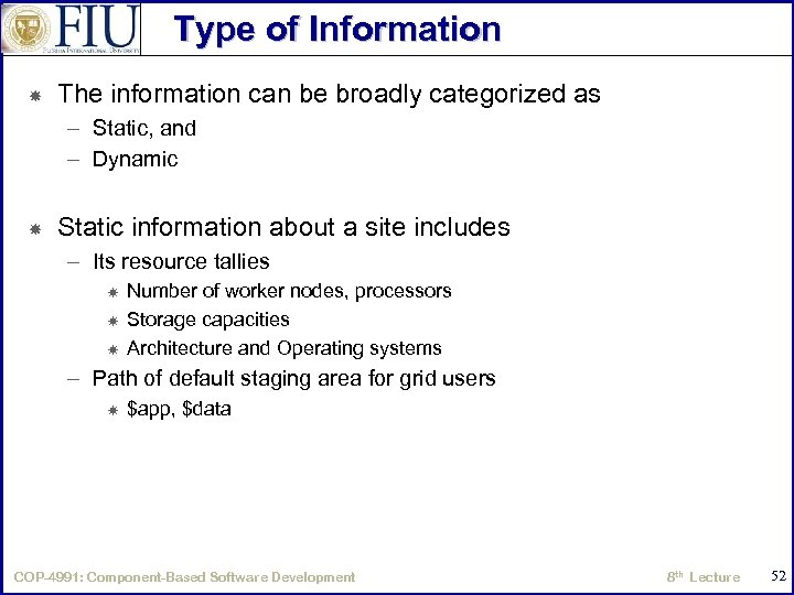 Type of Information The information can be broadly categorized as – Static, and –