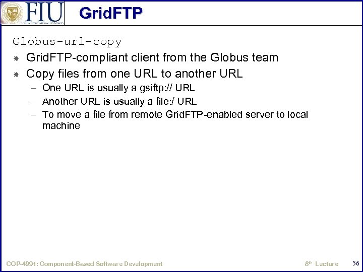 Grid. FTP Globus-url-copy Grid. FTP-compliant client from the Globus team Copy files from one