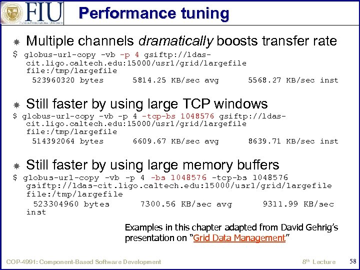 Performance tuning Multiple channels dramatically boosts transfer rate $ globus-url-copy -vb -p 4 gsiftp: