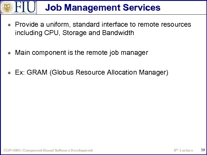 Job Management Services Provide a uniform, standard interface to remote resources including CPU, Storage